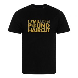 1.7 Million Pound Hair Cut – Unisex T-Shirt