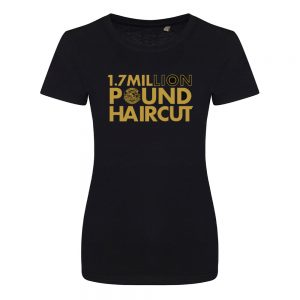 1.7 Million Pound Hair Cut – Ladies T-Shirt