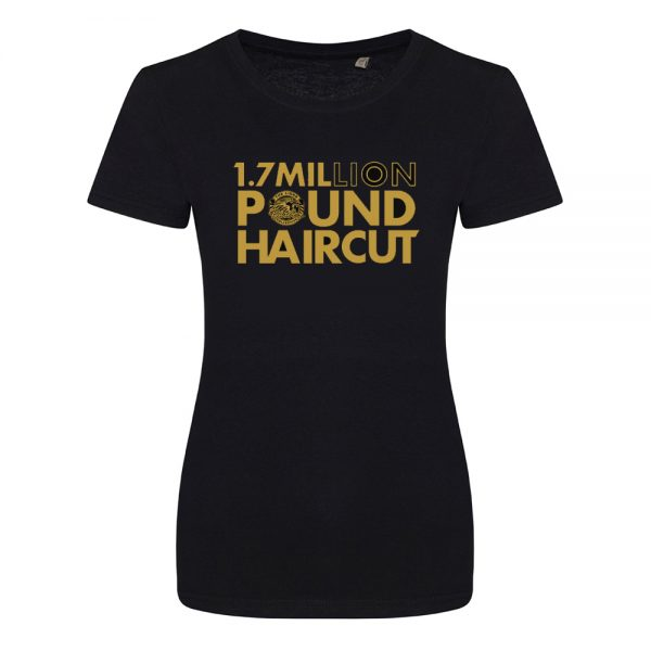 1.7 Million Pound Hair Cut Ladies Tee