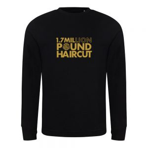 1.7 Million Pound Hair Cut – Unisex Sweatshirt
