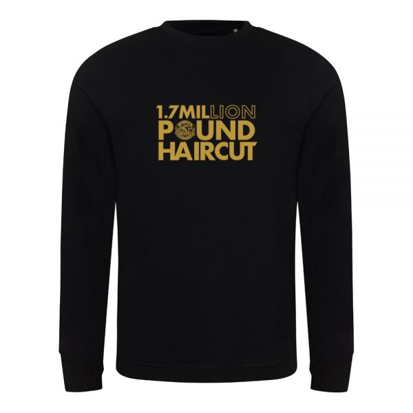 1.7 Million Pound Hair Cut Sweatshirt