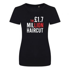 1.7 Million Pound Hair Cut Documentary – Ladies T-Shirt