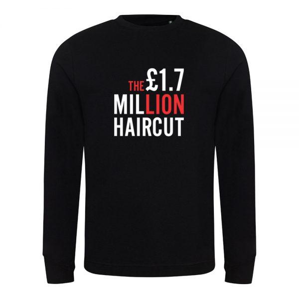 1.7 Million Pound Hair Cut Sweatshirt